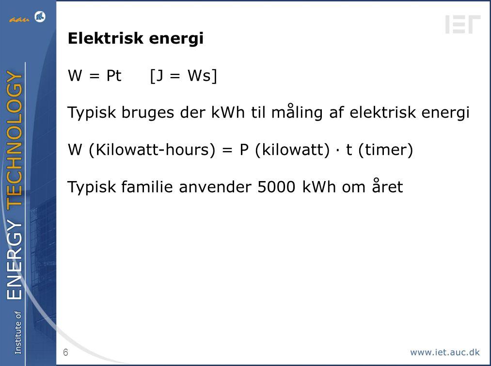 Elektrisk energi W = Pt [J = Ws] Typisk bruges der kWh til måling af elektrisk energi. W (Kilowatt-hours) = P (kilowatt) · t (timer)